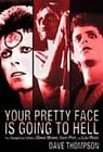 Hal Leonard 00332756  Your Pretty Face Is Going To Hell: The Dangerous Glitter of David Bowie, Iggy Pop, and Lou Reed