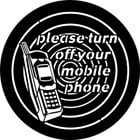 """Please Turn Off Your Mobile Phone"" Gobo"