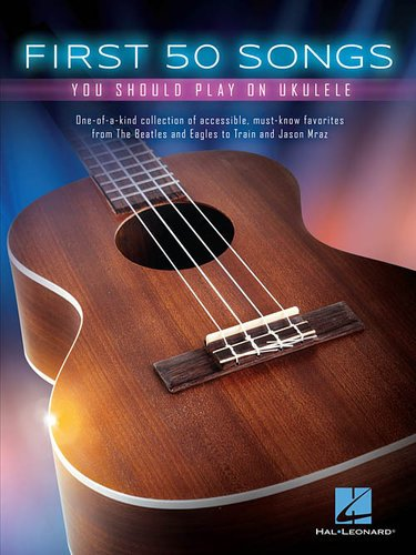Hal Leonard UKE-FIRST-50-SONGS First 50 Songs You Should Play on Ukulele Songbook UKE-FIRST-50-SONGS