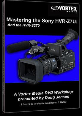 Vortex Media Z7DVD  Mastering the Sony HVR-Z7U and HVR-S270 DVD Z7DVD