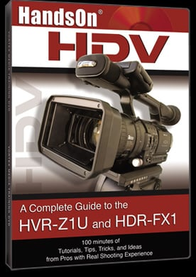 A Complete Guide to Shooting with the Sony HVR-Z1U & HDR-FX1 DVD